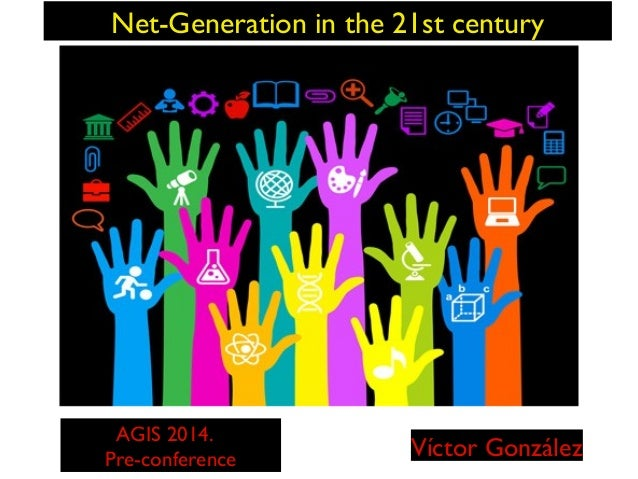 Net-Generation in the 21st century  AGIS 2014. Pre-conference  Víctor González