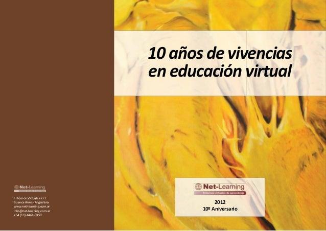 10 años de vivencias en educación virtual Entornos Virtuales s.r.l. Buenos Aires - Argentina www.net-learning.com.ar info@...