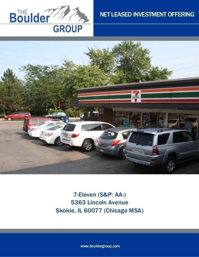 NET LEASED INVESTMENT OFFERING www.bouldergroup.com 7-Eleven (S&P: AA-) 5363 Lincoln Avenue Skokie, IL 60077 (Chicago MSA)