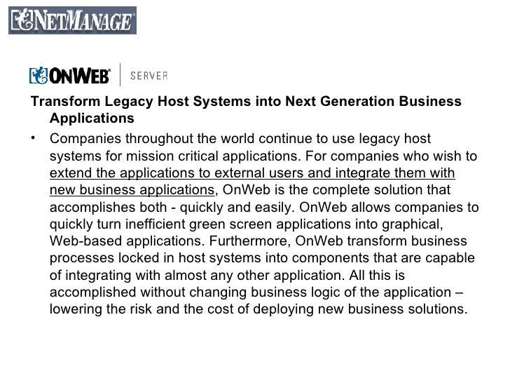 <ul><li>Transform Legacy Host Systems into Next Generation Business Applications </li></ul><ul><li>Companies throughout th...