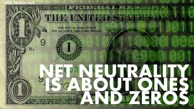 NET NEUTRALITY IS ABOUT ONES AND ZEROS credit: FamZoo Staff