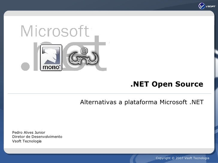 .NET Open Source Alternativas a plataforma Microsoft .NET Pedro Alves Junior Diretor de Desenvolvimento Vsoft Tecnologia