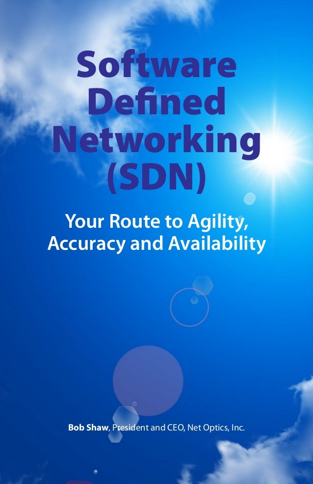 Software Defined Networking (SDN) Your Route to Agility, Accuracy and Availability  Bob Shaw, President and CEO, Net Optic...