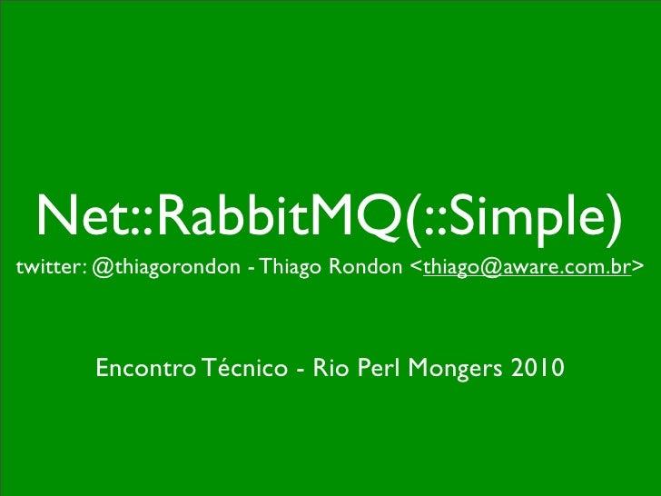 Net::RabbitMQ(::Simple) twitter: @thiagorondon - Thiago Rondon <thiago@aware.com.br>           Encontro Técnico - Rio Perl...