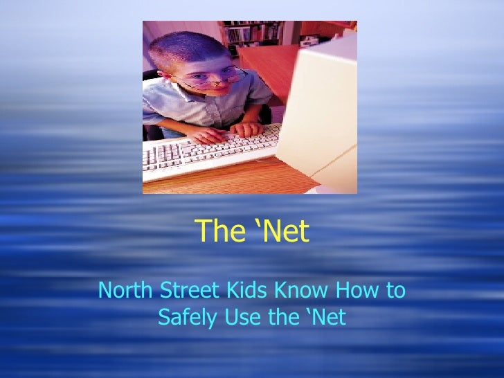 The   'Net North Street Kids Know How to Safely Use the 'Net