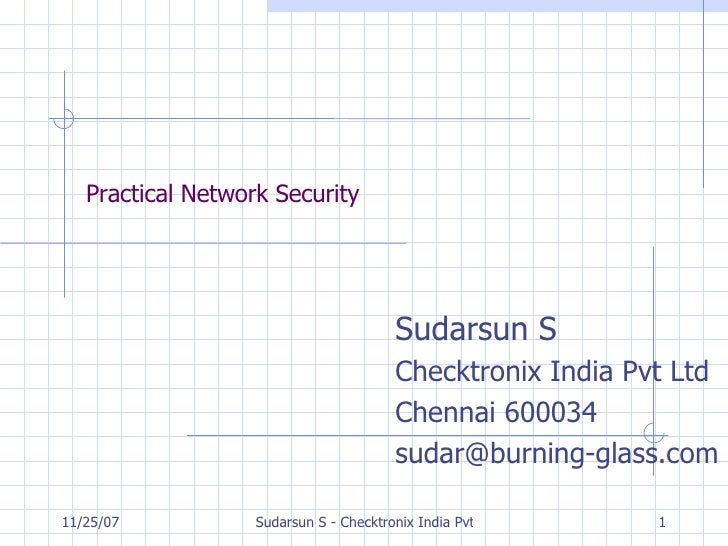 Practical Network Security Sudarsun S Checktronix India Pvt Ltd Chennai 600034 [email_address]