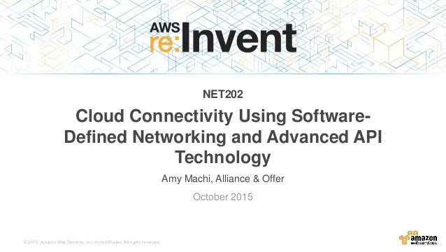© 2015, Amazon Web Services, Inc. or its Affiliates. All rights reserved. Amy Machi, Alliance & Offer October 2015 NET202 ...