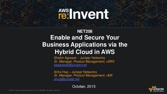 © 2015, Amazon Web Services, Inc. or its Affiliates. All rights reserved. October, 2015 NET208 Enable and Secure Your Busi...