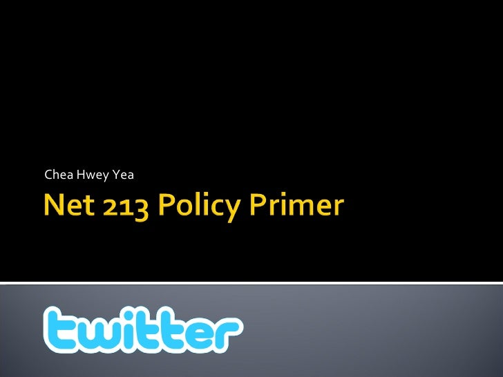 Net 213 Policy Primer<br />Chea Hwey Yea<br />