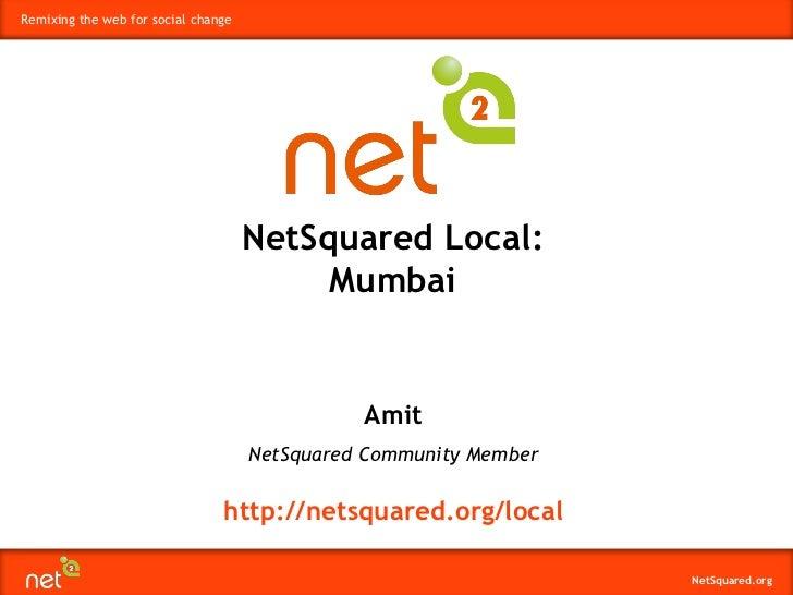 Amit NetSquared Community Member NetSquared Local: Mumbai http://netsquared.org/local
