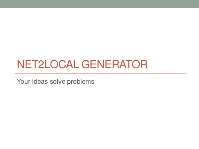 NET2LOCAL GENERATOR Your ideas solve problems