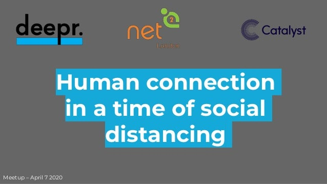 Human connection in a time of social distancing Meetup – April 7 2020
