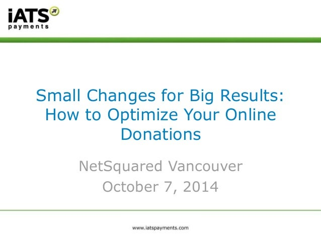 Small Changes for Big Results:  How to Optimize Your Online  Donations  NetSquared Vancouver  October 7, 2014