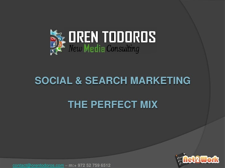 SOCIAL & SEARCH MARKETING<br />THE PERFECT MIX<br />contact@orentodoros.com – m:+ 972 52 759 6512<br />