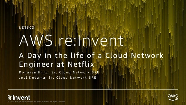 © 2017, Amazon Web Services, Inc. or its Affiliates. All rights reserved. AWS re:Invent A Day in the life of a Cloud Netwo...