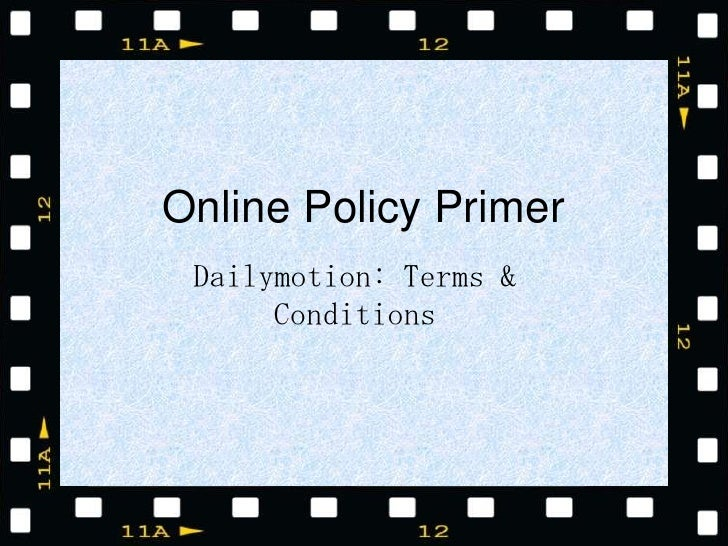 Online Policy Primer Dailymotion: Terms &      Conditions