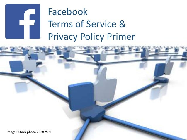 Facebook Terms of Service & Privacy Policy Primer  Image: iStock photo 20387597