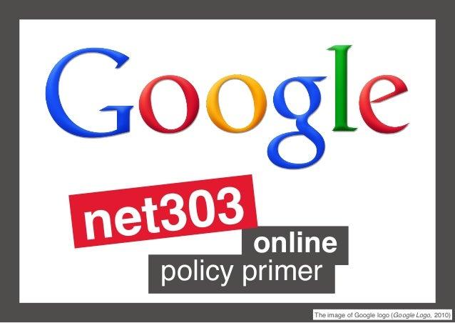 online policy primer The image of Google logo (Google Logo, 2010) net303