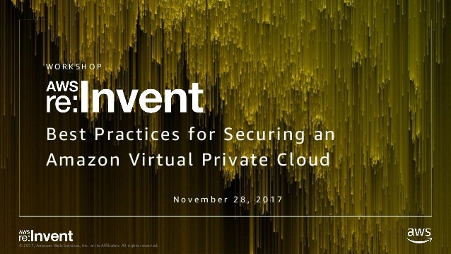 © 2017, Amazon Web Services, Inc. or its Affiliates. All rights reserved. Best Practices for Securing an Amazon Virtual Pr...