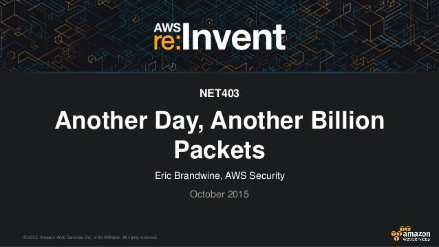 © 2015, Amazon Web Services, Inc. or its Affiliates. All rights reserved. Eric Brandwine, AWS Security October 2015 NET403...