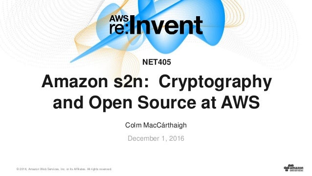 © 2016, Amazon Web Services, Inc. or its Affiliates. All rights reserved. Colm MacCárthaigh December 1, 2016 NET405 Amazon...