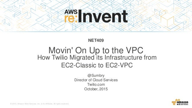 © 2015, Amazon Web Services, Inc. or its Affiliates. All rights reserved. @Sumbry Director of Cloud Services Twilio.com Oc...