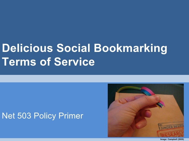 Delicious Social Bookmarking  Terms of Service Net 503 Policy Primer Image: Campbell (2009)