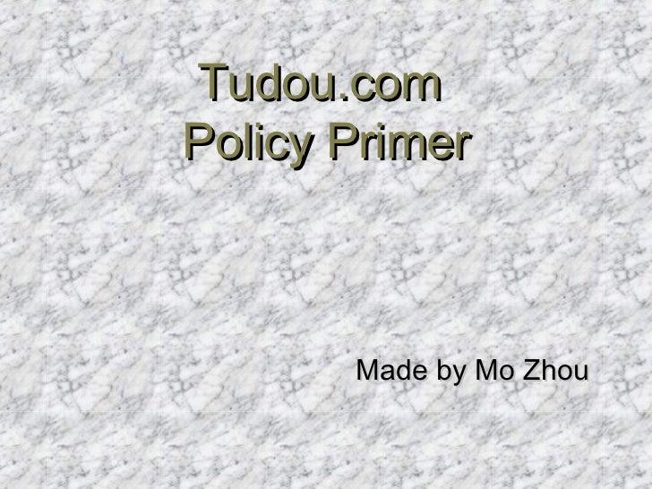 Tudou.comPolicy Primer       Made by Mo Zhou