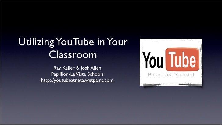 Utilizing YouTube in Your         Classroom             Ray Keller  Josh Allen           Papillion-La Vista Schools      h...