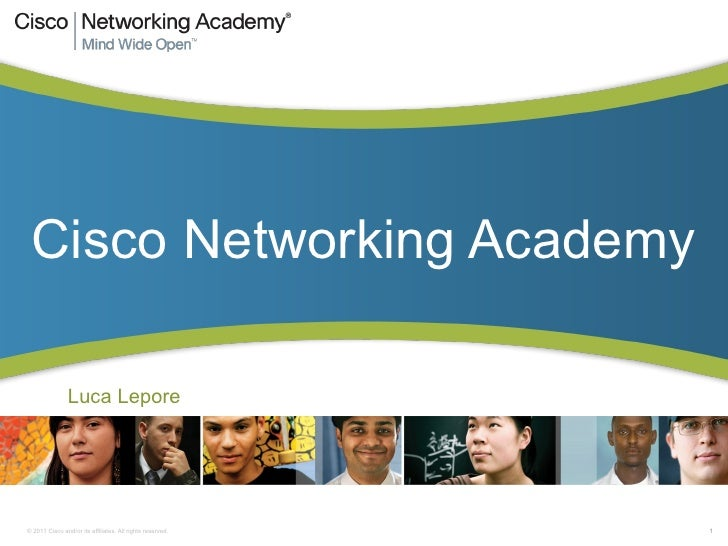 Cisco Networking Academy                Luca Lepore© 2011 Cisco and/or its affiliates. All rights reserved.   1