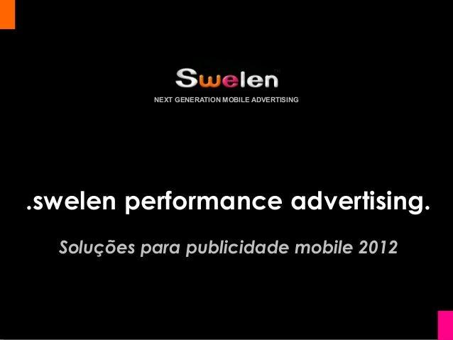 NEXT GENERATION MOBILE ADVERTISING.swelen performance advertising.  Soluções para publicidade mobile 2012