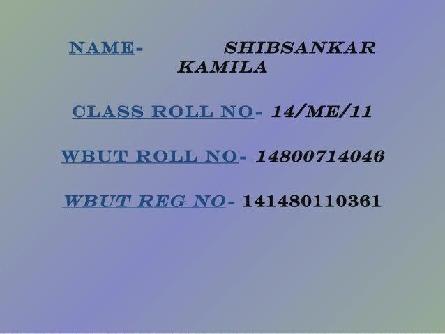 NAME- Shibsankar kamila CLASS ROLL NO- 14/mE/11 WBUT ROLL NO- 14800714046 WBUT REG NO- 141480110361