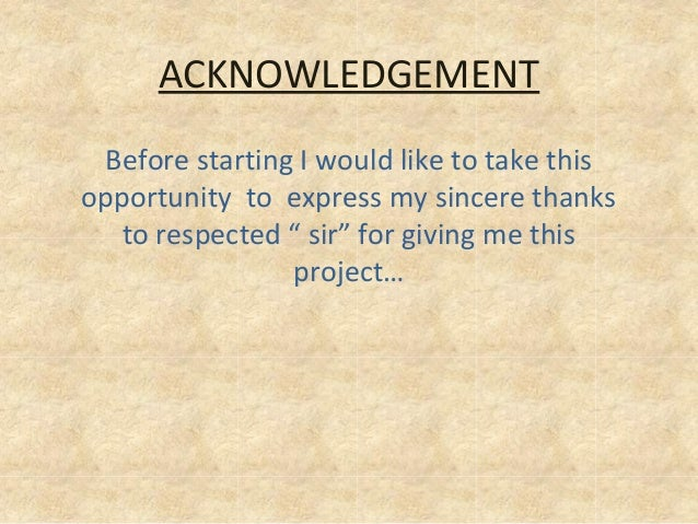 """Before starting I would like to take this opportunity to express my sincere thanks to respected """" sir"""" for giving me this ..."""