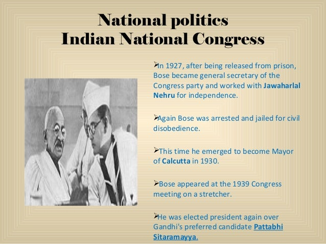 National politics Indian National Congress In 1927, after being released from prison, Bose became general secretary of th...