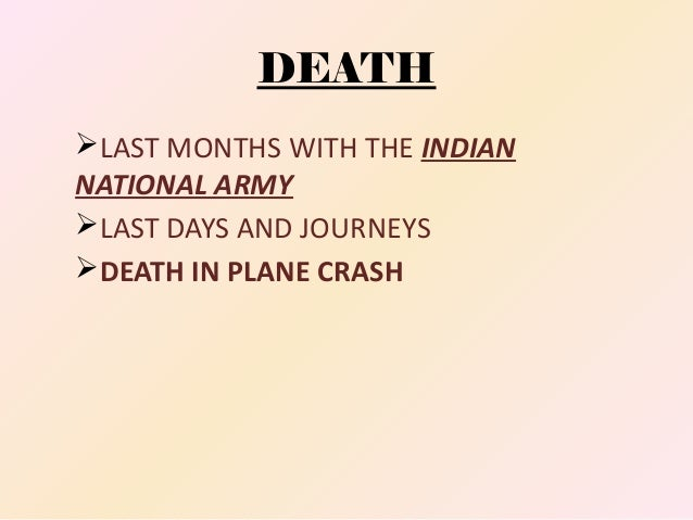 DEATH LAST MONTHS WITH THE INDIAN NATIONAL ARMY LAST DAYS AND JOURNEYS DEATH IN PLANE CRASH