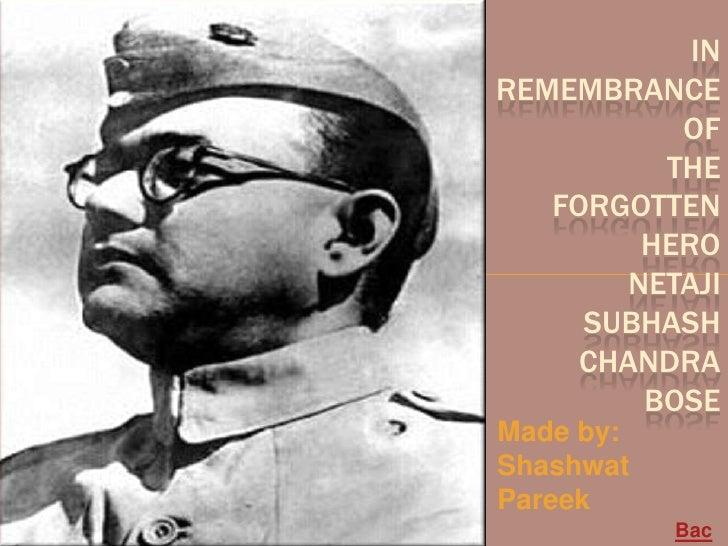 INREMEMBRANCE          OF         THE   FORGOTTEN        HERO       NETAJI     SUBHASH     CHANDRA        BOSEMade by:Shas...