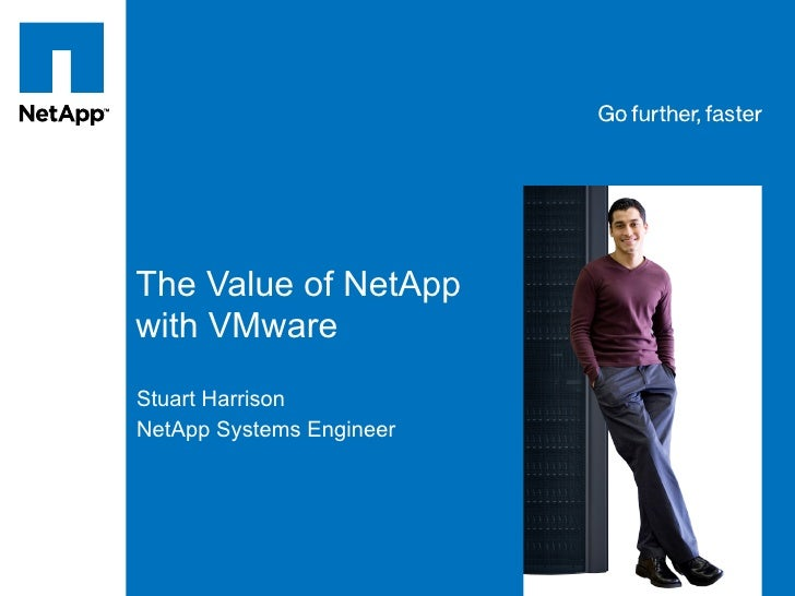 Tag line, tag line     The Value of NetApp with VMware Stuart Harrison NetApp Systems Engineer