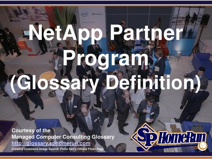 SPHomeRun.com             NetApp Partner                Program (Glossary Definition)  Courtesy of the  Managed Computer C...