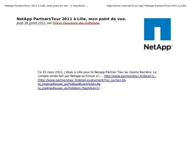 NetApp PartnersTour 2011 à Lille, mon point de vue. - L'Imp'Rock ...  http://www.coincoin.fr.eu.org/?NetApp-PartnersTour-2...
