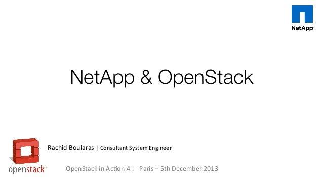 NetApp & OpenStack   Rachid  Boularas  |  Consultant  System  Engineer   OpenStack  in  Ac-on  4  !  ...