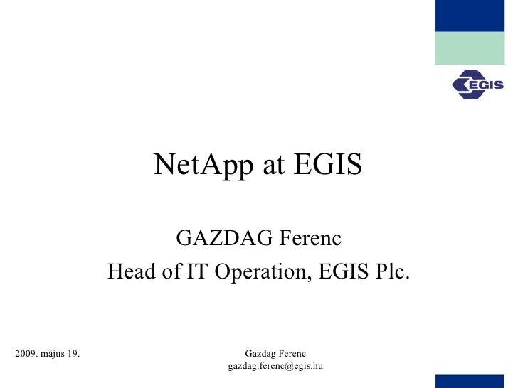 NetApp at EGIS GAZDAG Ferenc Head of IT Operation, EGIS Plc.