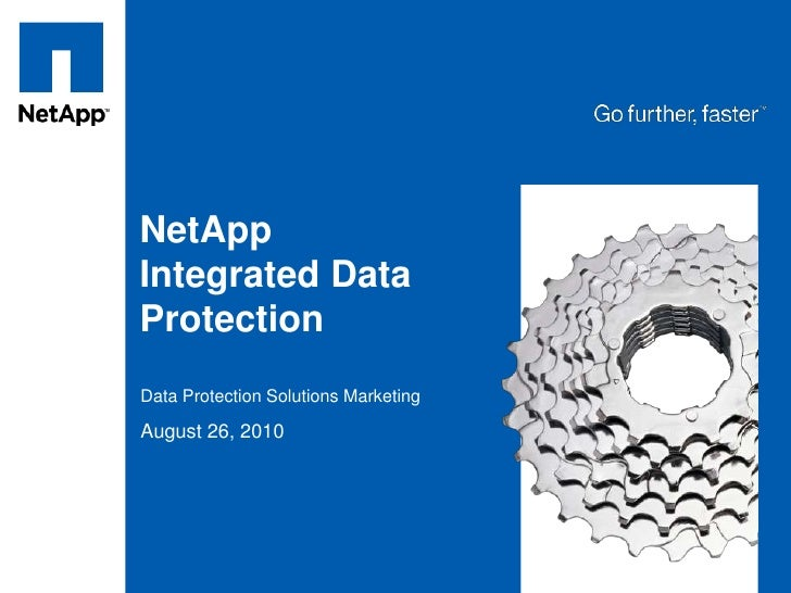 NetApp Integrated Data Protection<br />Data Protection Solutions Marketing<br />August 26, 2010<br />