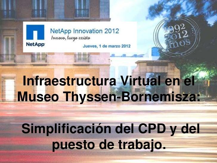 Infraestructura Virtual en elMuseo Thyssen-Bornemisza:Simplificación del CPD y del    puesto de trabajo.