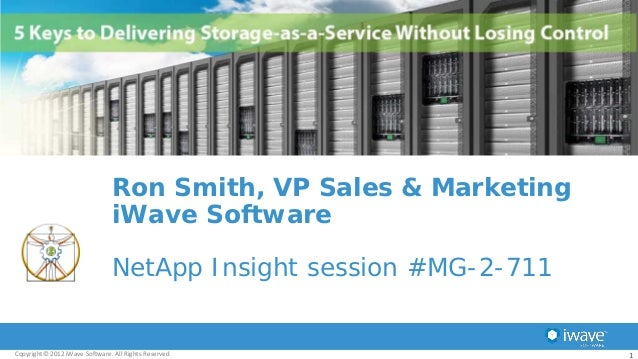 Ron Smith, VP Sales & Marketing                               iWave Software                               NetApp Insight ...