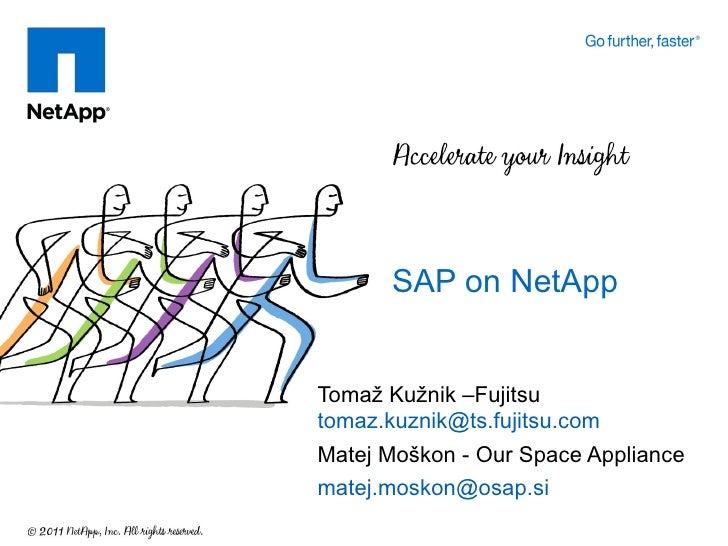 SAP on NetAppTomaž Kužnik –Fujitsutomaz.kuznik@ts.fujitsu.comMatej Moškon - Our Space Appliancematej.moskon@osap.si