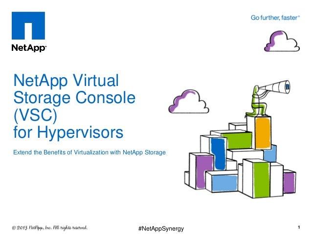 NetApp Virtual Storage Console (VSC) for Hypervisors Extend the Benefits of Virtualization with NetApp Storage 1#NetAppSyn...