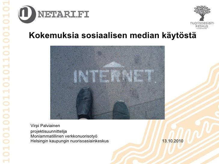 Kokemuksia sosiaalisen median käytöstä Virpi Palviainen projektisuunnittelija  Moniammatillinen verkkonuorisotyö Helsingin...