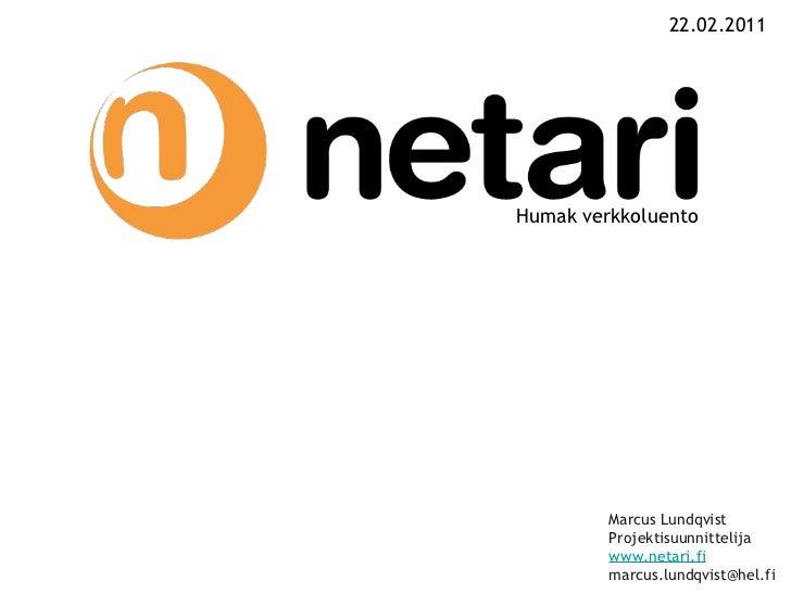 22.02.2011 Marcus Lundqvist Projektisuunnittelija www.netari.fi [email_address] Humak verkkoluento