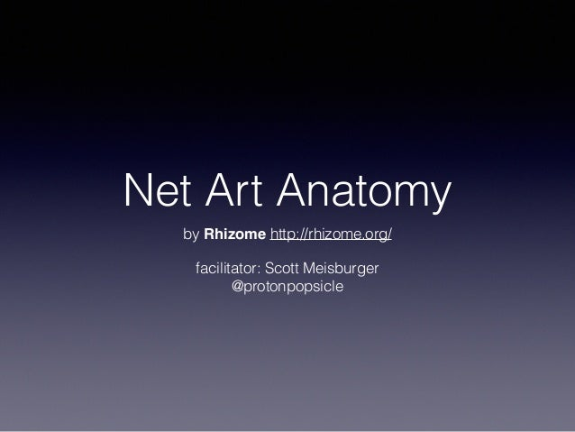 Net Art Anatomy  by Rhizome http://rhizome.org/  facilitator: Scott Meisburger  @protonpopsicle