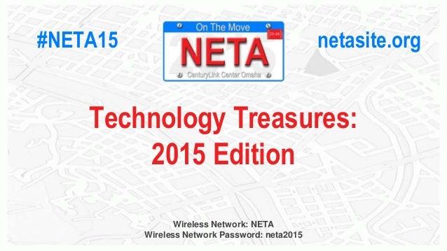 #NETA15 netasite.org Wireless Network: NETA Wireless Network Password: neta2015 Technology Treasures: 2015 Edition